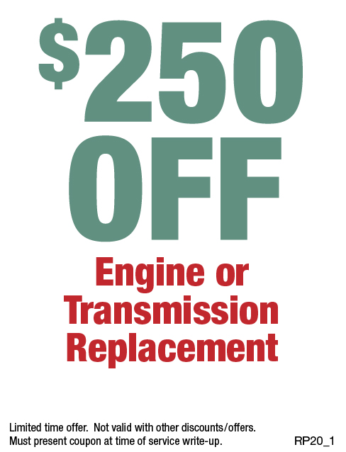 $250 Off Engine Or Transmission Replacement