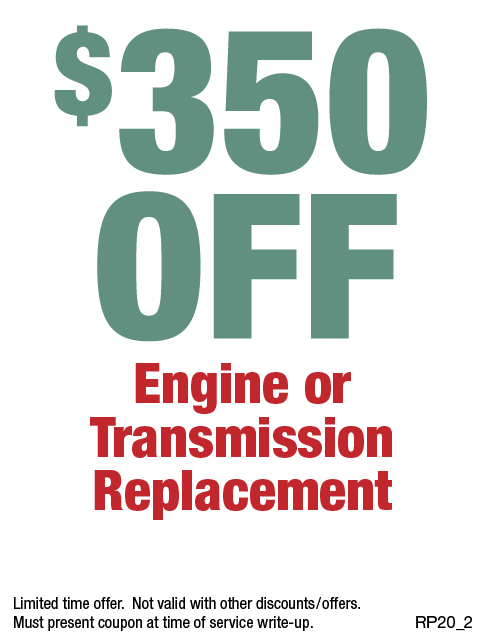$350 Off Engine or Transmission Replacement