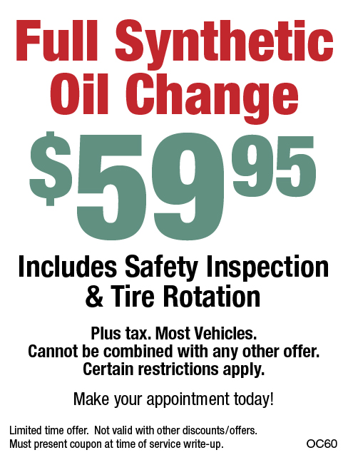 Full Synthetic Oil Change $59.95 Includes Safety Inspection & Tire Rotate