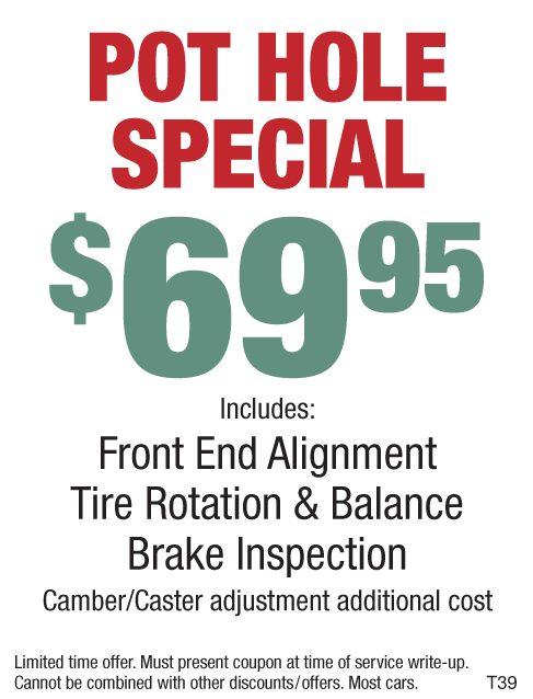 Pot Hole Special $69 Alignment/Tire Rotate/Balance/Brake Insp.